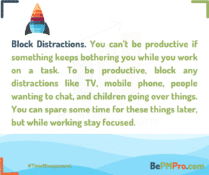 You can't be productive if something keeps bothering you while you work on a task. To be productive, block any distractions and focus on the task at hand. – Dn6FWABHkgsgLA0jnglo