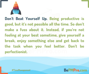 Being productive is good, but it's not possible all the time. So don't make a fuss about it. Instead, if you're not feeling at your best sometime, give yourself a break. – J0q3K3RyRMVfv9Cr2kXC