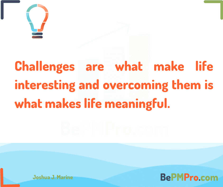 Challenges are what make life interesting and overcoming them is what makes life meaningful. Joshua J. Marine #Motivation – UPoDFrI9CIUCrrBBB7lw