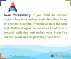 If you want to achieve more in less time and be productive then focus on one task at a time and avoid multitasking. – sUfRAxRMxr7Qlv6C4mOZ