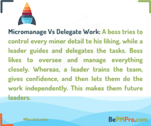 A boss tries to control every minor detail to his liking, while a leader guides and delegates the tasks. – 1iGDM3c7gZBEv9rZDiQ0