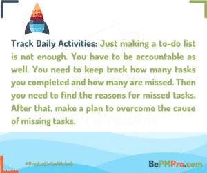 Just making a to-do list is not enough. You have to be accountable as well. You need to keep track how many tasks you completed and how many are missed. Then you need to find the reasons for missed tasks – UJGJEH7GpLvrLIK3pujw