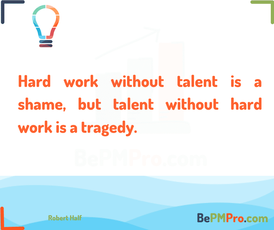 Hard work without talent is a shame, but talent without hard work is a tragedy. Robert Half #Motivation –
