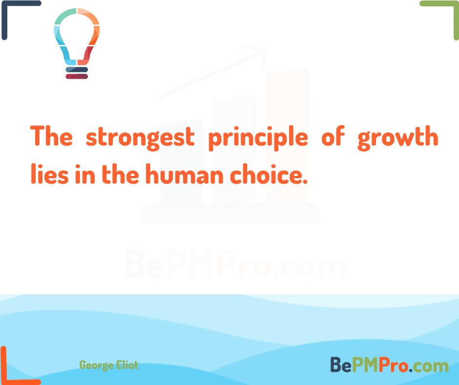 The strongest principle of growth lies in the human choice. George Eliot – D41iJSMh4FMSyfRJVBa9
