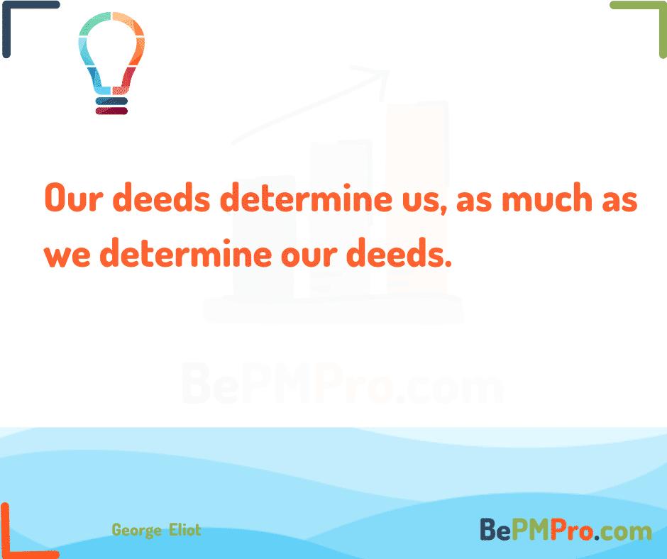 Our deeds determine us, as much as we determine our deeds. George Eliot – sAeczIucjj05Db5d6qA8