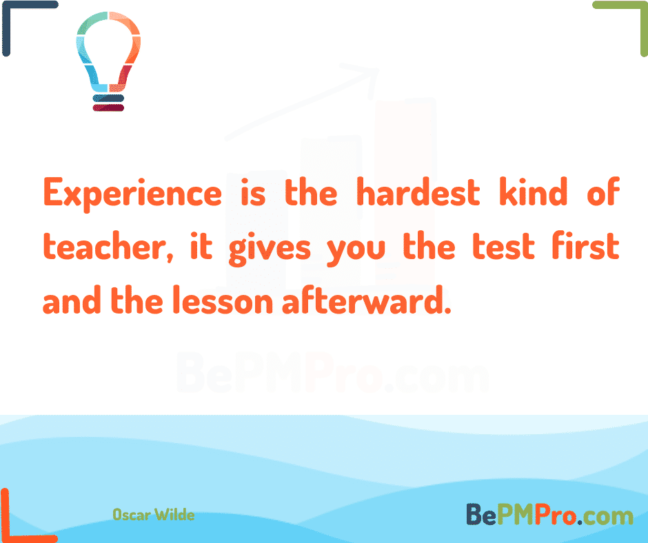 Experience is the hardest kind of teacher, it gives you the test first and the lesson afterward. Oscar Wilde – BoomkMvQcBKdwvPyy2Si