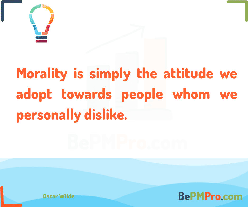 Morality is simply the attitude we adopt towards people whom we personally dislike. Oscar Wilde – kg2LaFwIpHtmESTml2lW